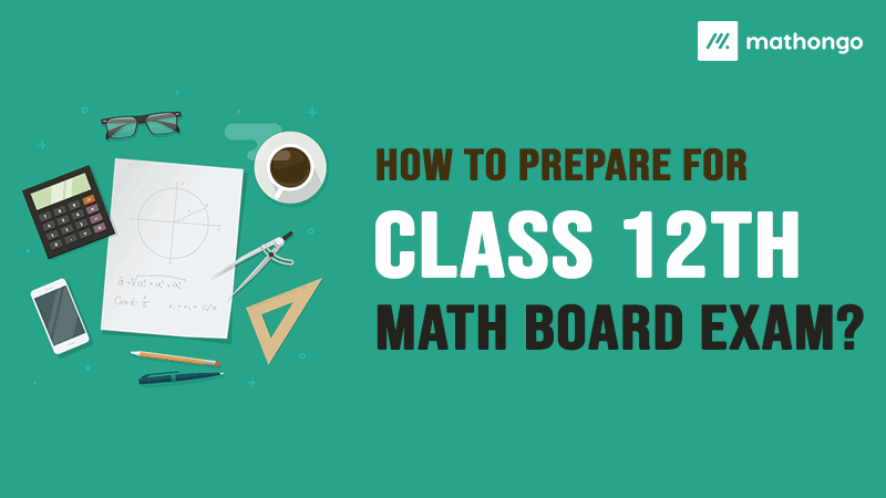 How to prepare for Class 12 Math Board Exam