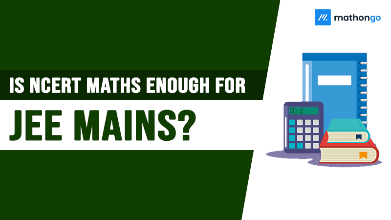 Is NCERT Maths Enough for JEE Mains