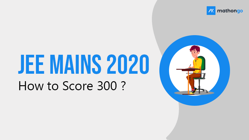 how to score 300 marks in jee main 2020