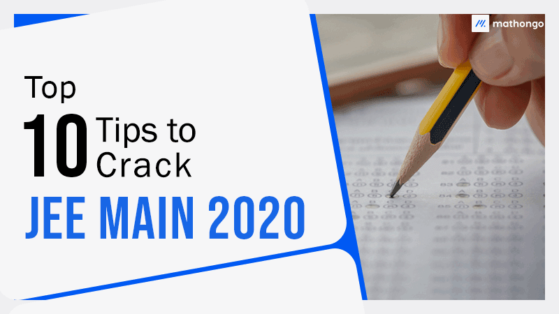 Top 10 Tips to Crack JEE Main 2020