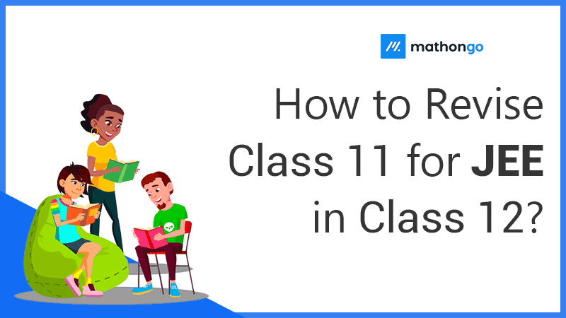How to Revise Class 11 for JEE in Class 12