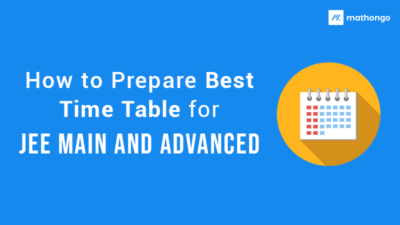 How to Prepare Best Time Table for JEE Main and Advanced