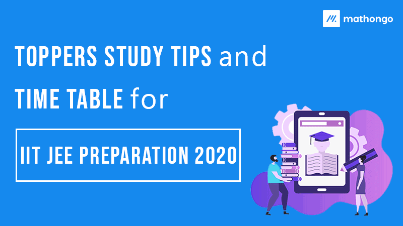 Toppers Study Tips and Time Table for IIT JEE Preparation 2020