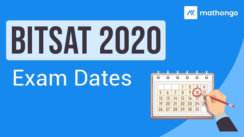 BITSAT 2020 Exam Dates