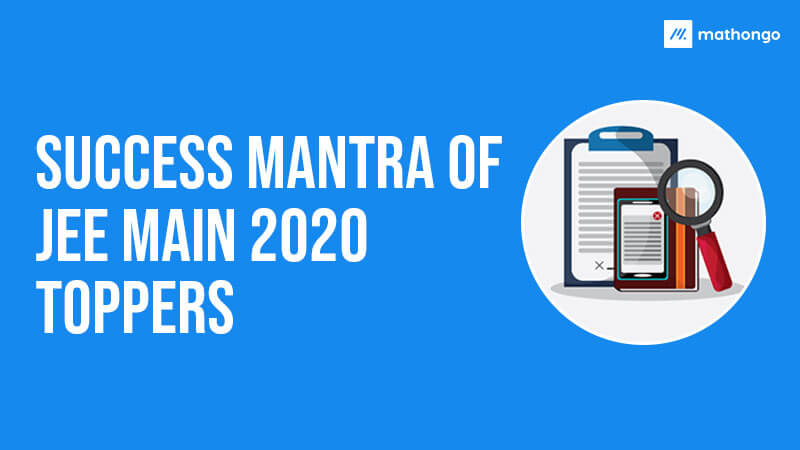 Success Mantra of JEE Main 2020 Toppers